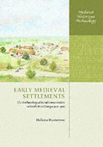 Early Medieval Settlements: The Archaeology of Rural Communities in North-West Europe 400-900 - Helena Hamerow - cover