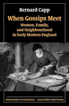 When Gossips Meet: Women, Family, and Neighbourhood in Early Modern England - Bernard Capp - cover