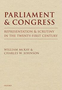 Parliament and Congress: Representation and Scrutiny in the Twenty-first Century - William McKay,Charles W. Johnson - cover