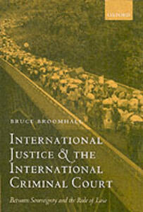 International Justice and the International Criminal Court: Between Sovereignty and the Rule of Law - Bruce Broomhall - cover