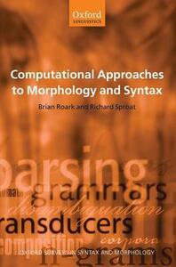 Computational Approaches to Morphology and Syntax - Brian Roark,Richard Sproat - cover