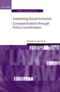 Governing Social Inclusion: Europeanization through Policy Coordination - Kenneth A. Armstrong - cover
