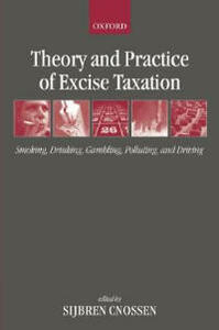 Theory and Practice of Excise Taxation: Smoking, Drinking, Gambling, Polluting, and Driving - cover