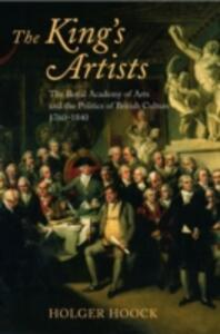 The King's Artists: The Royal Academy of Arts and the Politics of British Culture 1760-1840 - Holger Hoock - cover