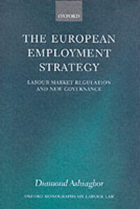 The European Employment Strategy: Labour Market Regulation and New Governance - Diamond Ashiagbor - cover