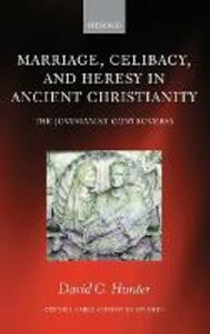 Marriage, Celibacy, and Heresy in Ancient Christianity: The Jovinianist Controversy - David G. Hunter - cover