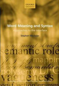 Word Meaning and Syntax: Approaches to the Interface - Stephen Wechsler - cover