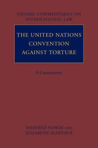The United Nations Convention Against Torture: A Commentary - Manfred Nowak,Elizabeth McArthur - cover