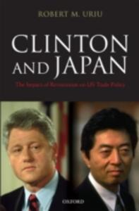 Clinton and Japan: The Impact of Revisionism on US Trade Policy - Robert M. Uriu - cover