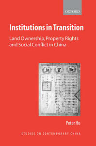 Institutions in Transition: Land Ownership, Property Rights, and Social Conflict in China - Peter Ho - cover