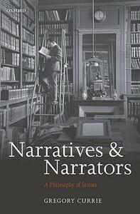 Narratives and Narrators: A Philosophy of Stories - Gregory Currie - cover