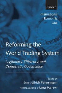 Reforming the World Trading System: Legitimacy, Efficiency, and Democratic Governance - James Harrison - cover