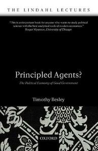 Principled Agents?: The Political Economy of Good Government - Timothy Besley - cover