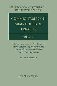 Commentaries on Arms Control Treaties Volume 1: The Convention on the Prohibition of the Use, Stockpiling, Production, and Transfer of Anti-Personnel Mines and on their Destruction - Stuart Maslen - cover