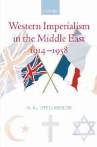 Western Imperialism in the Middle East 1914-1958 - D. K. Fieldhouse - cover