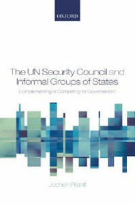 The UN Security Council and Informal Groups of States: Complementing or Competing for Governance? - Jochen Prantl - cover