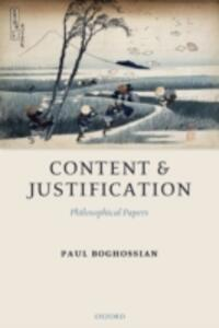 Content and Justification: Philosophical Papers - Paul Artin Boghossian - cover