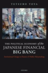 The Political Economy of the Japanese Financial Big Bang: Institutional Change in Finance and Public Policymaking - Tetsuro Toya - cover