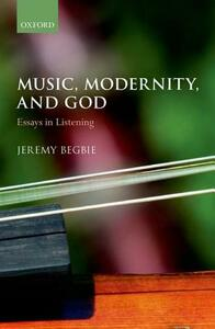 Music, Modernity, and God: Essays in Listening - Jeremy Begbie - cover