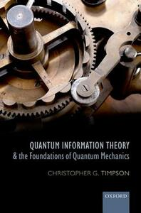 Quantum Information Theory and the Foundations of Quantum Mechanics - Christopher G. Timpson - cover