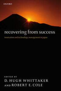 Recovering from Success: Innovation and Technology Management in Japan - cover