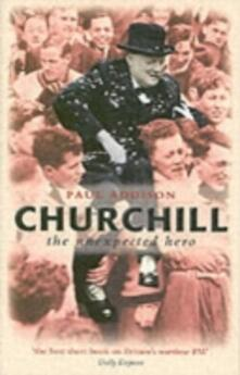 Churchill: The Unexpected Hero - Paul Addison - cover