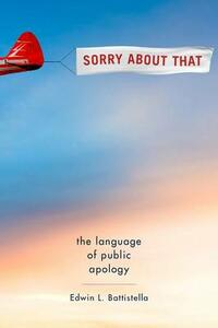 Sorry About That: The Language of Public Apology - Edwin L. Battistella - cover