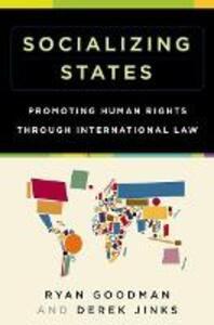 Socializing States: Promoting Human Rights through International Law - Ryan Goodman,Derek Jinks - cover