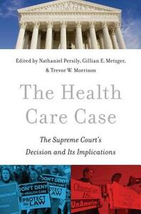 The Health Care Case: The Supreme Court's Decision and Its Implications - cover