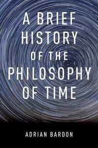 A Brief History of the Philosophy of Time - Adrian Bardon - cover