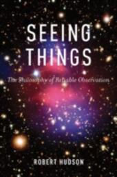 Seeing Things: The Philosophy of Reliable Observation
