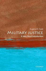 Military Justice: A Very Short Introduction - Eugene R. Fidell - cover