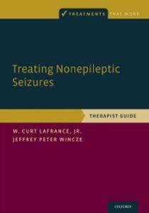 Foto Cover di Treating Nonepileptic Seizures: Therapist Guide, Ebook inglese di W. Curt LaFrance,Jeffrey Peter Wincze, edito da Oxford University Press