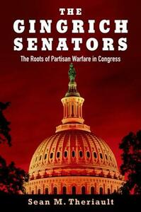 The Gingrich Senators: The Roots of Partisan Warfare in Congress - Sean M. Theriault - cover