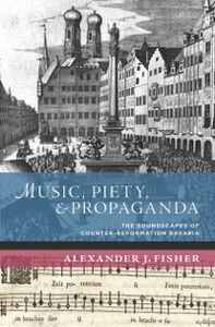 Ebook in inglese Music, Piety, and Propaganda: The Soundscapes of Counter-Reformation Bavaria Fisher, Alexander J.