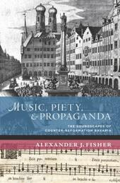 Music, Piety, and Propaganda: The Soundscapes of Counter-Reformation Bavaria