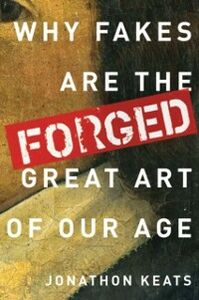 Foto Cover di Forged: Why Fakes are the Great Art of Our Age, Ebook inglese di Jonathon Keats, edito da Oxford University Press