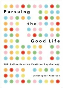 Ebook in inglese Pursuing the Good Life: 100 Reflections on Positive Psychology Peterson, Christopher