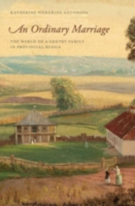 Ebook in inglese Ordinary Marriage: The World of a Gentry Family in Provincial Russia Antonova, Katherine Pickering