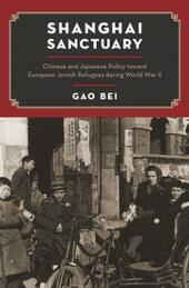 Shanghai Sanctuary: Chinese and Japanese Policy toward European Jewish Refugees during World War II
