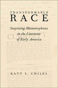 Ebook in inglese Transformable Race: Surprising Metamorphoses in the Literature of Early America Chiles, Katy L.