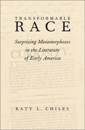 Transformable Race: Surprising Metamorphoses in the Literature of Early America