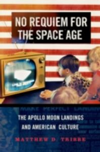 Ebook in inglese No Requiem for the Space Age: The Apollo Moon Landings and American Culture Tribbe, Matthew D.
