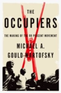Ebook in inglese Occupiers: The Making of the 99 Percent Movement Gould-Wartofsky, Michael A.