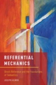 Foto Cover di Referential Mechanics: Direct Reference and the Foundations of Semantics, Ebook inglese di Joseph Almog, edito da Oxford University Press
