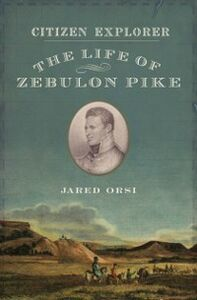 Foto Cover di Citizen Explorer: The Life of Zebulon Pike, Ebook inglese di Jared Orsi, edito da Oxford University Press
