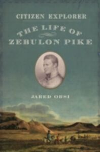 Ebook in inglese Citizen Explorer: The Life of Zebulon Pike Orsi, Jared