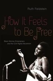 How It Feels to Be Free: Black Women Entertainers and the Civil Rights Movement