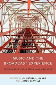 Music and the Broadcast Experience: Performance, Production, and Audiences - cover