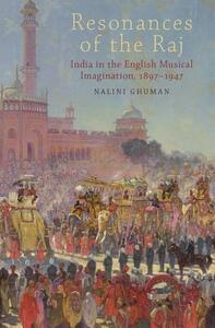 Resonances of the Raj: India in the English Musical Imagination,1897-1947 - Nalini Ghuman - cover